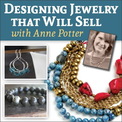 Every jewelry maker should know how to design jewelry that will sell, and expert Anne Potter shows you how in her new, live web seminar.