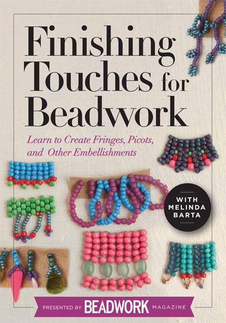 Beadweaving resolutions begin with Finishing Touches for Beadwork with Melinda Barta, finishing beadweaving