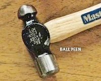 Ball-peen hammer.