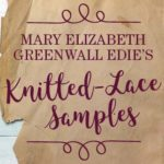Mary Elizabeth Greenwall Edie's Knitted-Lace Samples: Show Us YOUR Samples