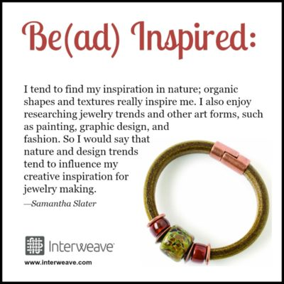 Samantha Slater shares her beading and jewelry making inspiration.