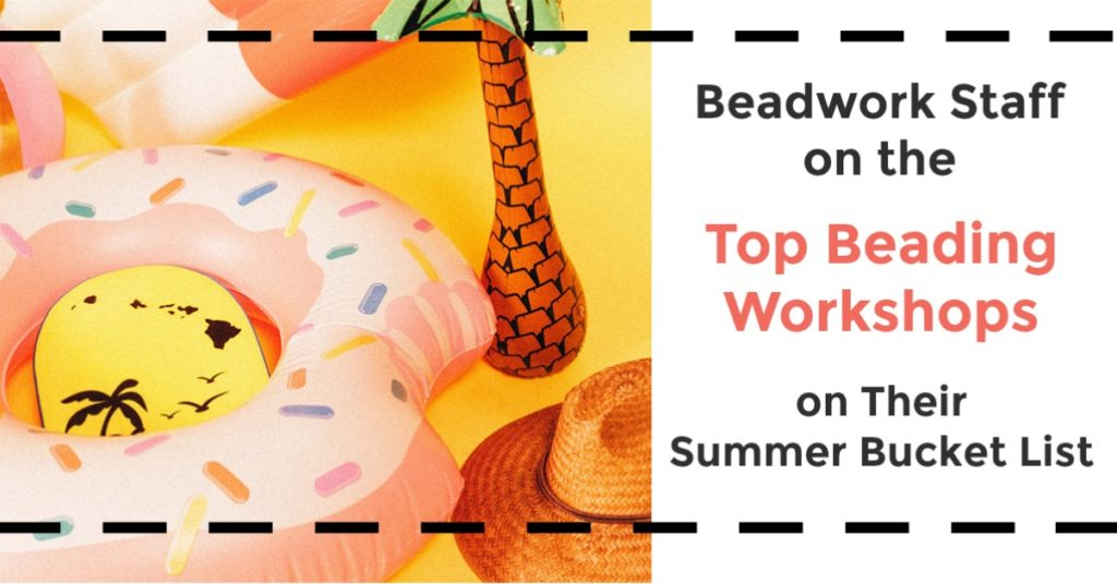 <em>Beadwork</em> Staff on the Top Beading Workshops on Their Summer Bucket List