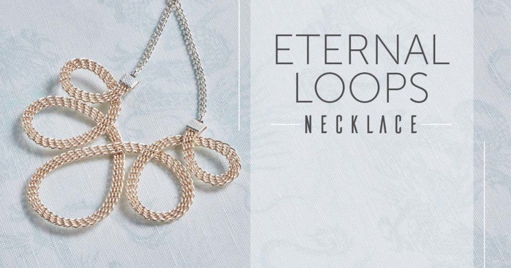 <i>Kumihimo Wirework Made Easy:</i> Eternal Loops Necklace