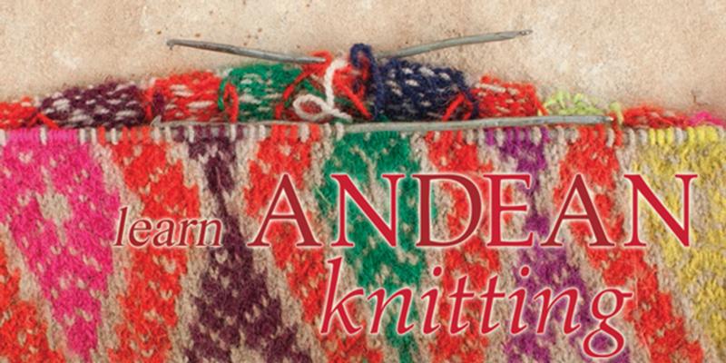 Andean Knitting: Nilda Callañaupa Alvarez's Video Workshop