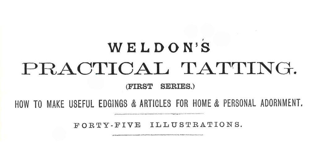 The Method of Working Victorian Tatting from <em>Weldon's</em>