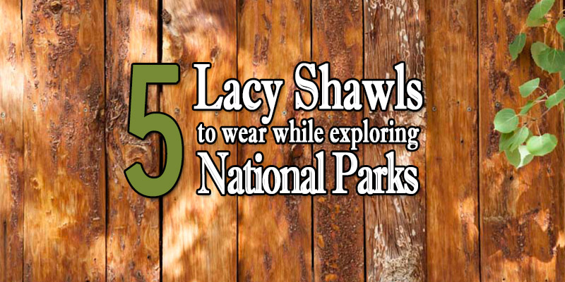 5 Lacy Shawls to Wear While Exploring National Parks
