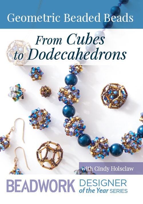 Cindy Holsclaw's Geometric Beaded Beads: From Cubes to Dodecahedrons video Beading with the Masters