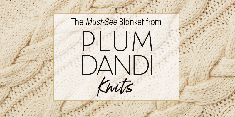 Craving chunky cables? Check out the Mackinaw blanket from <em>Plum Dandi Knits</em>