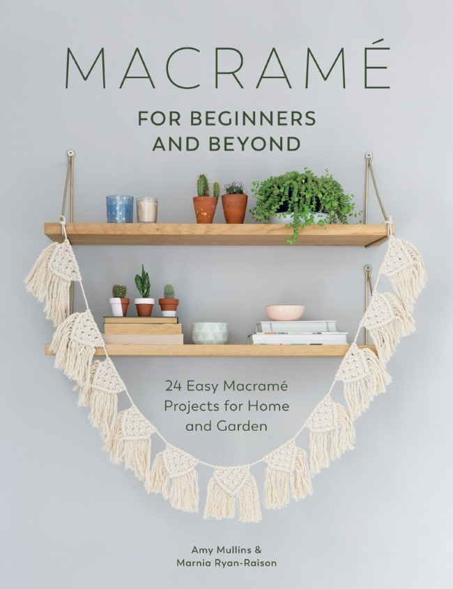 Macramé for Beginners and Beyond by Amy Mullins and Marnia Ryan-Raison