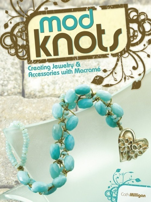 Mod Knots: Creating Jewelry and Accessories with Macramé by Cathi Milligan