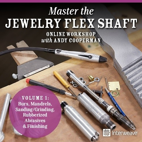 Master the Jewelry Flex Shaft Volume 1: Burs, Mandrels, Sanding/Grinding, Rubberized Abrasives & Finishing Online Workshop