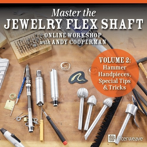 Master the Jewelry Flex Shaft Volume 2: Hammer, Handpieces, Special Tips & Tricks Online Workshop