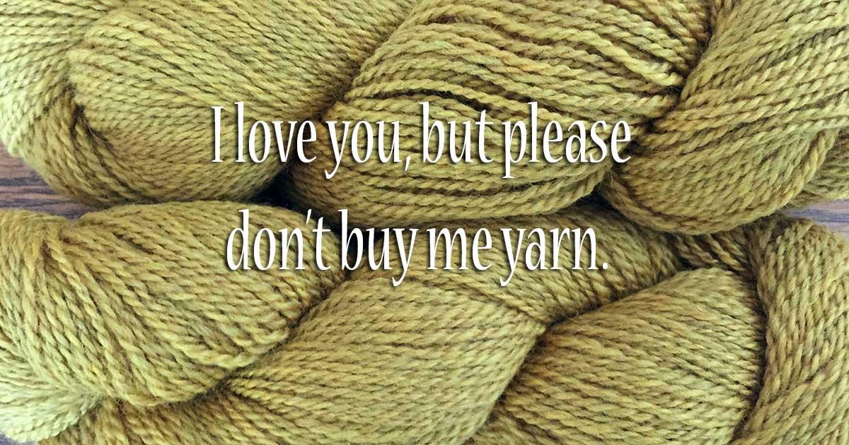 Buy a knitter yarn? I don't think so.