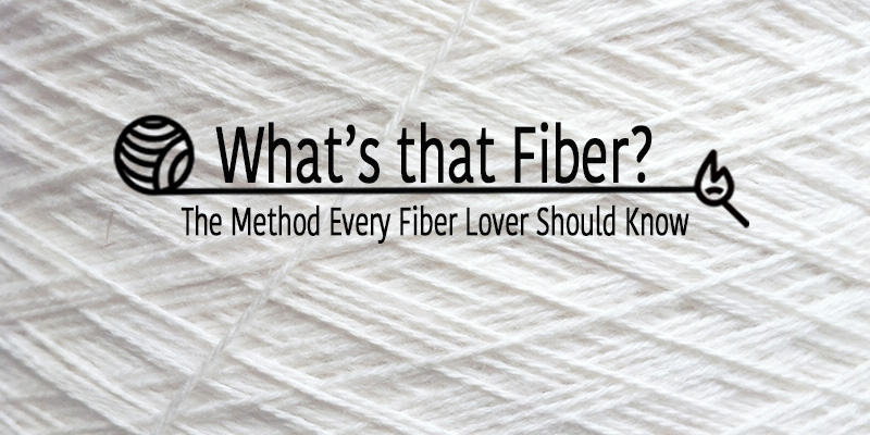 What's That Fiber? The Identifying Trick Every Fiber Lover Should Know