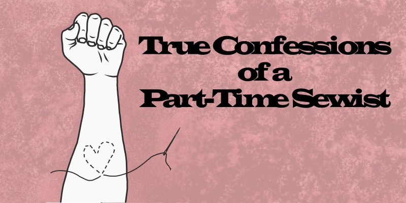 Multicraftual Explorations: True Confessions of a Part-Time Sewist
