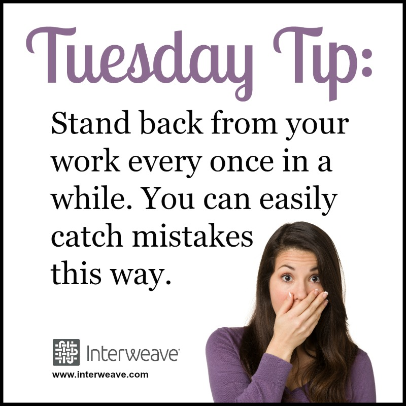Stand back from your work every once in a while. You can easily catch mistakes this way.