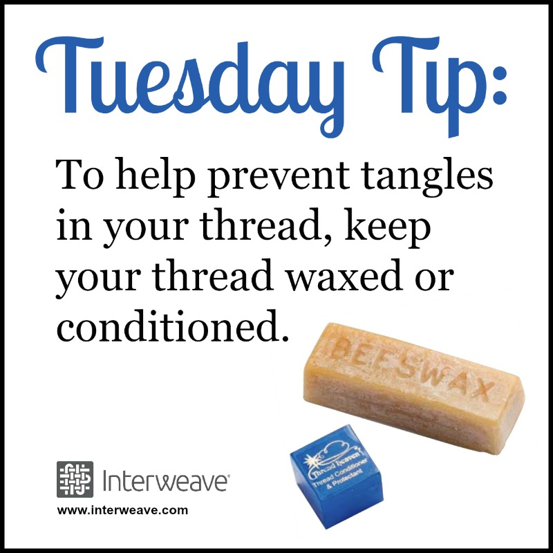To help prevent tangles in your thread, keep your thread waxed or conditioned.
