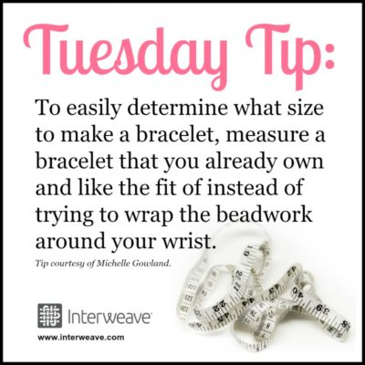 #TuesdayTip: TO easily determine what size to make a bracelet, measure a bracelet that you already own and like the fit of instead of trying to wrap the beadwork around your wrist.