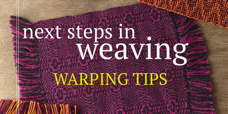 Next Steps in Weaving: Warping Tips from Pattie Graver