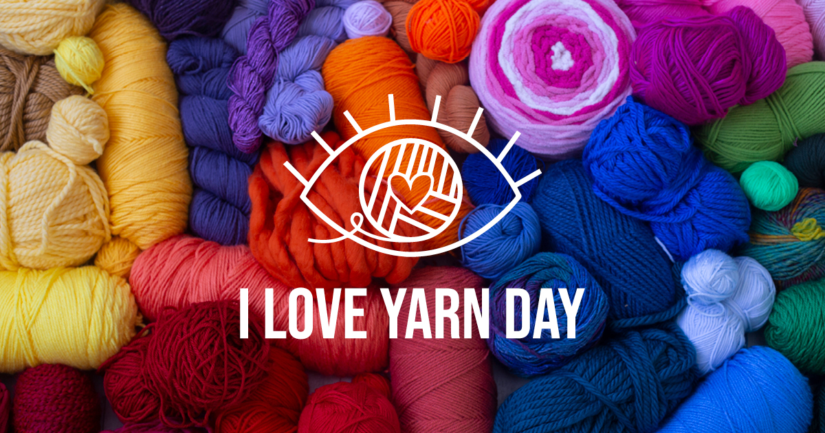 I Love Yarn Day 2019: What Are Your Plans?