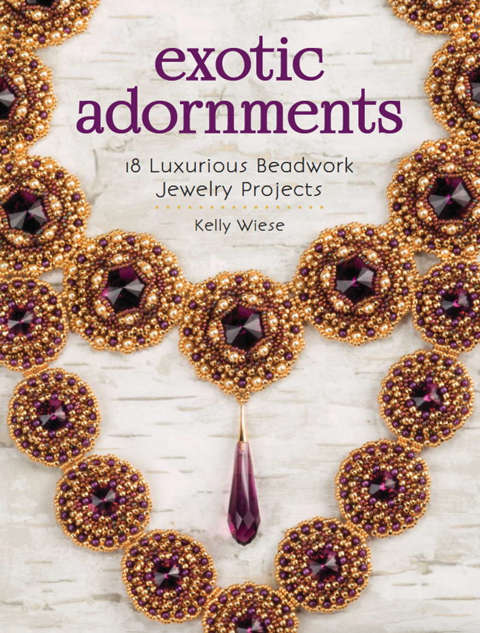 Exotic Adornments by Kelly Wiese, beadweaving, crystals, necklaces, earrings, bracelets, cup chain, seed beads