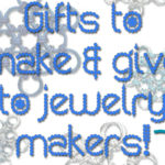Quick and Easy Handcrafted Jewelry Gift Ideas