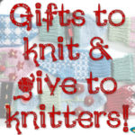 Gifts for Knitters & Knitting Gifts that You've Been Waiting for
