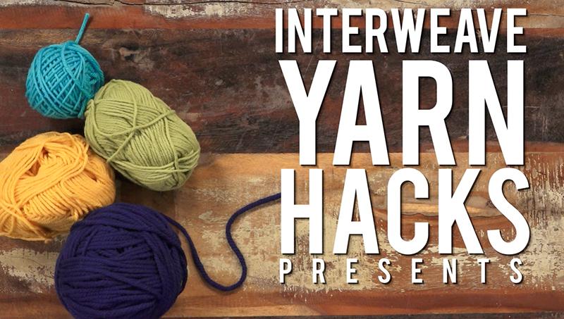 Our Favorite Interweave Yarn Hacks