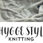 <em>Hygge Style Knitting</em>, the Ultimate Collection