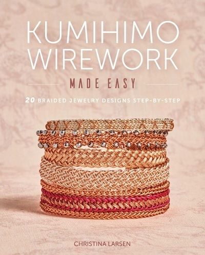 Traditional Kumihimo Gets a Modern Twist: Look Inside <em>Kumihimo Wirework Made Easy</em>
