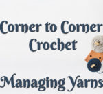 How to Corner to Corner Crochet: Managing Yarns