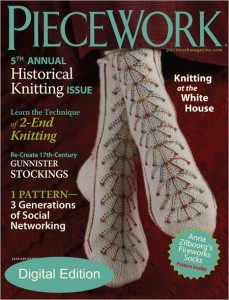 """PieceWork's 5th annual historical knitting issue explores the tradition of knitting from Turkey (source of the wedding socks that were Anna Zilboorg's inspiration for her spectacular Fireworks Socks) to the White House (""""First Lady Grace Coolidge and the Story of a Knitted Counterpane""""), and span four centuries."""
