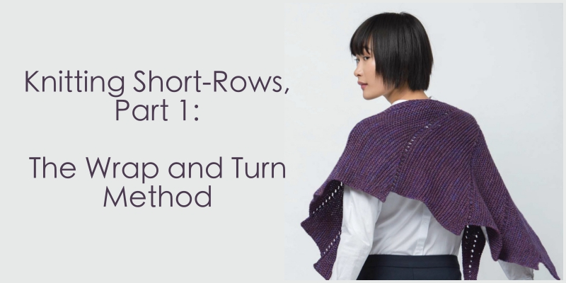 Knitting Short Rows: Learn the Wrap and Turn Method