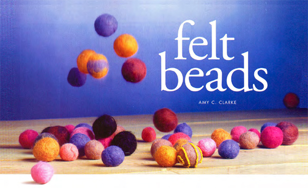Felt Beads project by Amy C. Clarke, Beadwork magazine, 1998 spring issue, now available in digital download